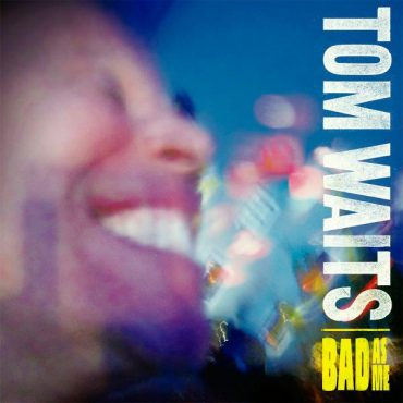"Tom Waits, ""Bad as Me"" 2011"