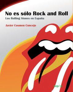 No es s'o Rock and Roll. Los Rolling Stones en España. Javier Cosmen. The Rolling Stones 50 Aniversario 2012