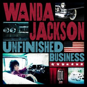 Wanda Jackson Unfinished Business, producido por Justin Townes Earle,  9 octubre 2012