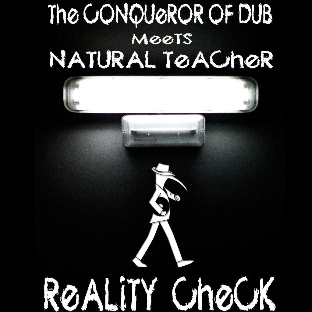 "The Conqueror of Dub meets Natural Teacher ""Reality Check"""