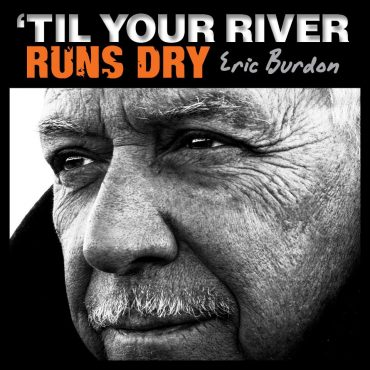"Eric Burdon ""Til Your River Runs Dry"" y 50 aniversario The Animals"