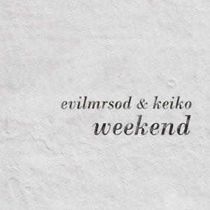 """EvilMrSod & Keiko """"Weekend"""" 2013 nuevo disco"""