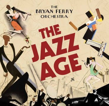 The Bryan Ferry Orchestra The Jazz Age 2013
