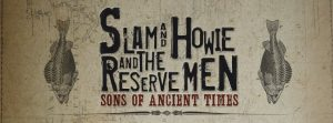 Slam And Howie (And The Reserve Men) Sons of Ancients Times entrevista y gira española 2013