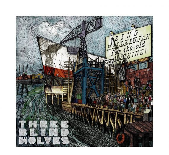 """Three Blind Wolves """"Sing Hallelujah For The Old Machine"""" nuevo disco"""