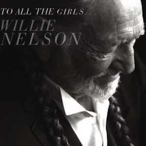 "Willie Nelson ""To All the Girls..."" nuevo disco dedicado a sus chicas"