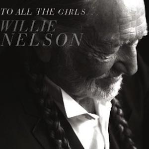 """Willie Nelson """"To All the Girls..."""" nuevo disco dedicado a sus chicas"""