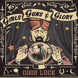 "Girls Guns and Glory, ""Good Luck"" nuevo disco y gira española 2014"