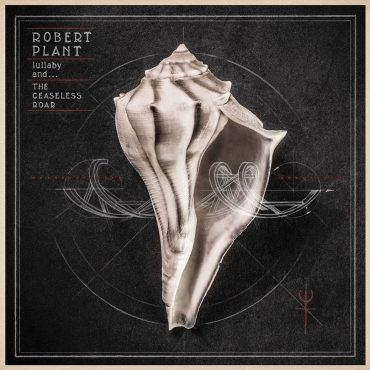"""Robert Plant """"Lullaby and… The Ceaseless Roar"""", nuevo disco"""