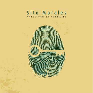 """Sito Morales y sus """"Antecedentes Carnales"""", nuevo disco"""