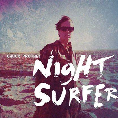 Entrevista a Chuck Prophet, el surfero nocturno Night Surfer 2014