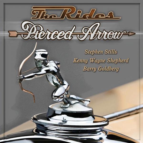 The Rides publican Pierced Arrow, la banda de Stephen Stills, Kenny Wayne Shepherd y Barry Goldberg