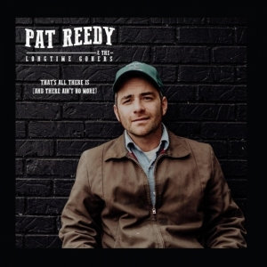 Nuevo disco Pat Reedy & The Longtime Goners, That's All There Is (And There Ain't No More)