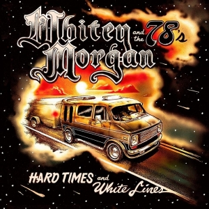 Whitey Morgan and the 78's publica nuevo disco Hard Times and White Lines