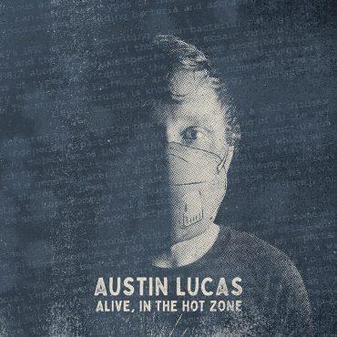 Austin Lucas publica nuevo disco Alive, in the Hot Zone