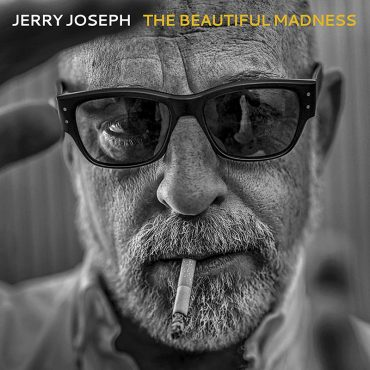 Jerry Joseph publica The Beautiful Madness producido Patterson Hood y acompañado de Drive-By Truckers y Jason Isbell
