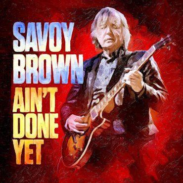 Savoy Brown publican Ain't Done Yet