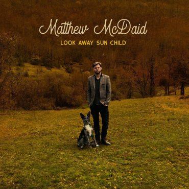 Nuevo EP de Matthew McDaid titulado, Look Away Sun Child