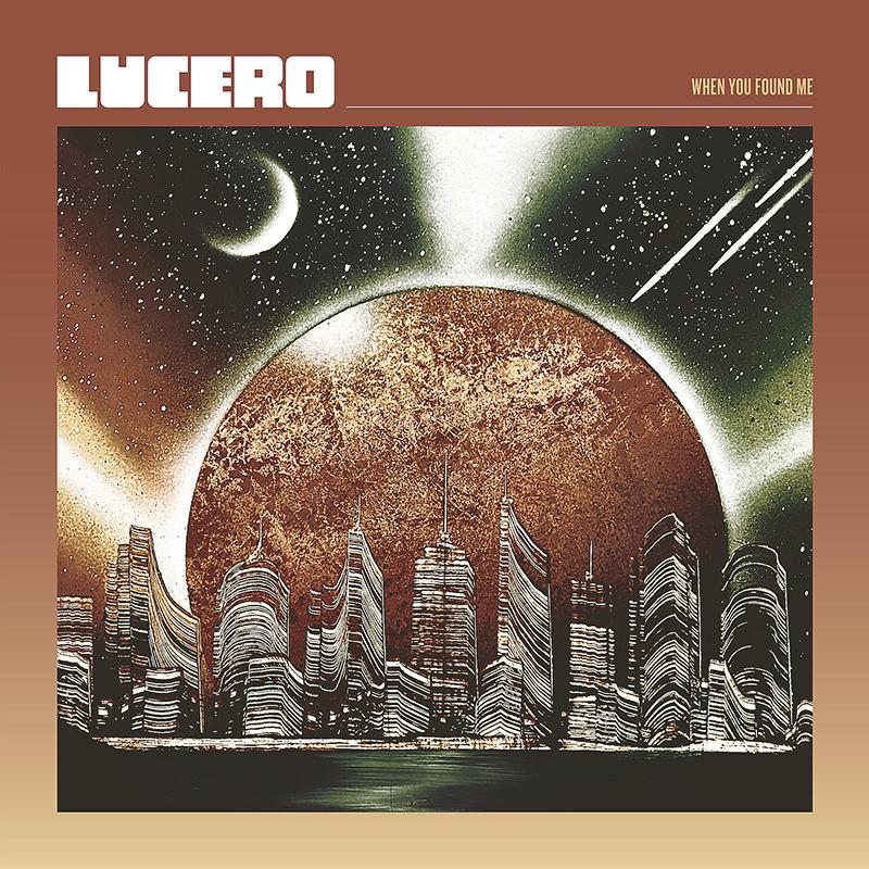Lucero anuncian nuevo disco When You Found Me