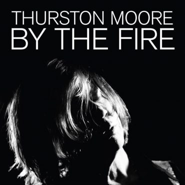 Thurston Moore publica nuevo disco, By the Fire