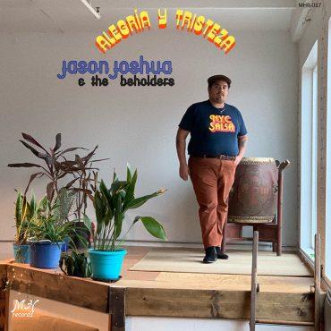 Alegría Y Tristeza, disco debut de Jason Joshua & The Beholders