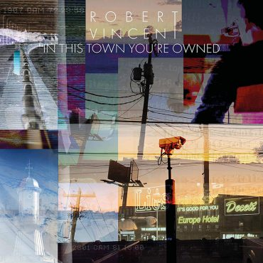 Nuevo disco de Robert Vincent, In This Town You're Owned