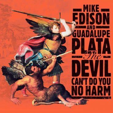 Lo nuevo de Guadalupe Playa con Mike Edison en The devil can't do you no harm