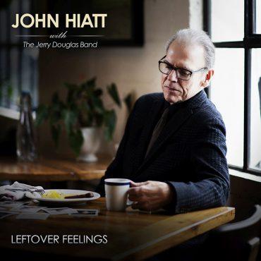 Nuevo disco de John Hiatt with The Jerry Douglas Band, Leftover Feelings