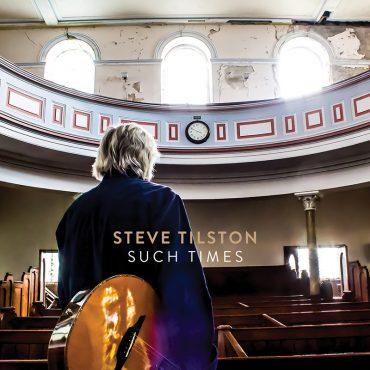 Steve Tilston publica nuevo disco, Such Times