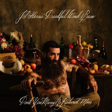 El nuevo proyecto de JP Harris con Chance McCoy, JP Harris' Dreadful Wind & Rain publica Don't You Marry No Railroad Man