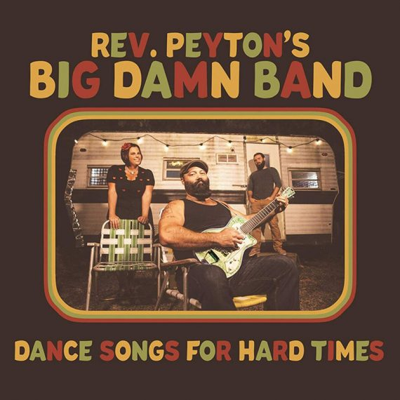 The Reverend Peyton's Big Damn Band Dance Songs for Hard Times nuevo disco