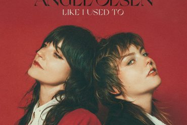Angel Olsen y Sharon Van Etten unidas para cantar Like I Used To