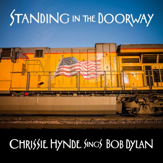 Chrissie Hynde le canta a Bob Dylan en Standing In The Doorway: Chrissie Hynde Sings Bob Dylan