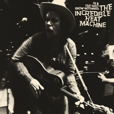 TK & The Holy Know-Nothings publican nuevo disco The Incredible Heat Machine