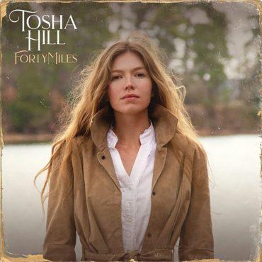 Tosha Hill debuta con el EP Forty Miles