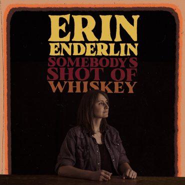 Erin Enderlin estrena canción, Somebody's Shot of Whiskey